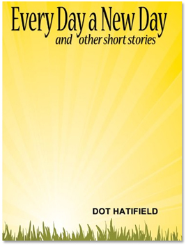 Every Day a New Day by Dot Hatfield